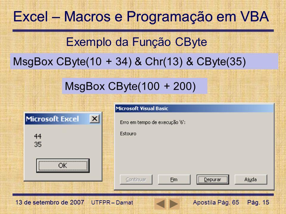 Excel – Macros e Programação em VBA 13 de setembro de 2007Pág. 15 Excel – Macros e Programação em VBA 13 de setembro de 2007Pág. 15 UTFPR – Damat Exem