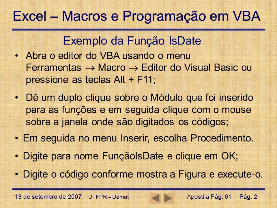 Excel – Macros e Programação em VBA 13 de setembro de 2007Pág. 2 Excel – Macros e Programação em VBA 13 de setembro de 2007Pág. 2 UTFPR – Damat Exempl