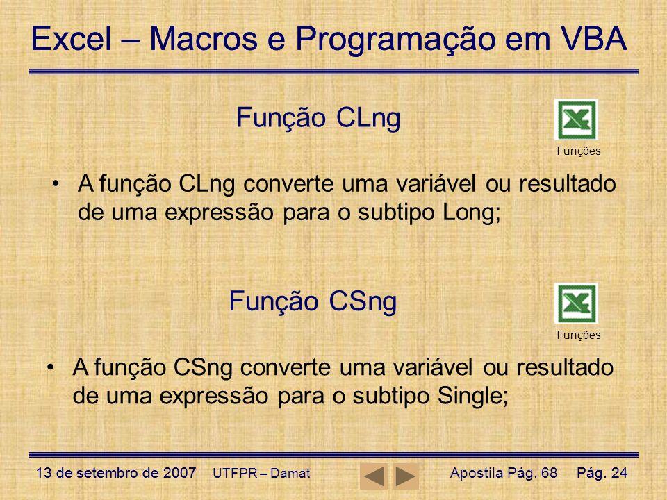 Excel – Macros e Programação em VBA 13 de setembro de 2007Pág. 24 Excel – Macros e Programação em VBA 13 de setembro de 2007Pág. 24 UTFPR – Damat Funç