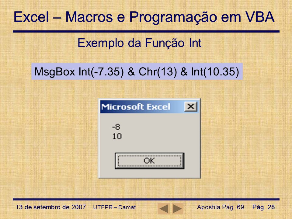 Excel – Macros e Programação em VBA 13 de setembro de 2007Pág. 28 Excel – Macros e Programação em VBA 13 de setembro de 2007Pág. 28 UTFPR – Damat Exem