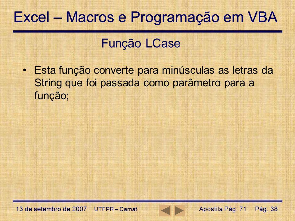 Excel – Macros e Programação em VBA 13 de setembro de 2007Pág. 38 Excel – Macros e Programação em VBA 13 de setembro de 2007Pág. 38 UTFPR – Damat Funç