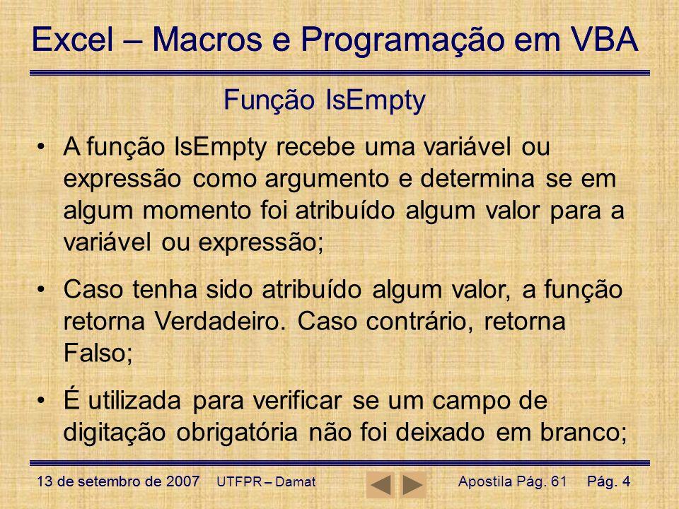 Excel – Macros e Programação em VBA 13 de setembro de 2007Pág. 4 Excel – Macros e Programação em VBA 13 de setembro de 2007Pág. 4 UTFPR – Damat Função