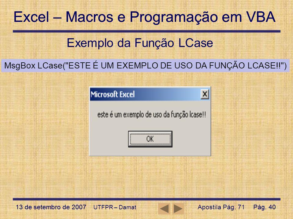 Excel – Macros e Programação em VBA 13 de setembro de 2007Pág. 40 Excel – Macros e Programação em VBA 13 de setembro de 2007Pág. 40 UTFPR – Damat Exem