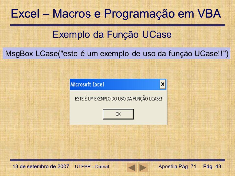 Excel – Macros e Programação em VBA 13 de setembro de 2007Pág. 43 Excel – Macros e Programação em VBA 13 de setembro de 2007Pág. 43 UTFPR – Damat Exem