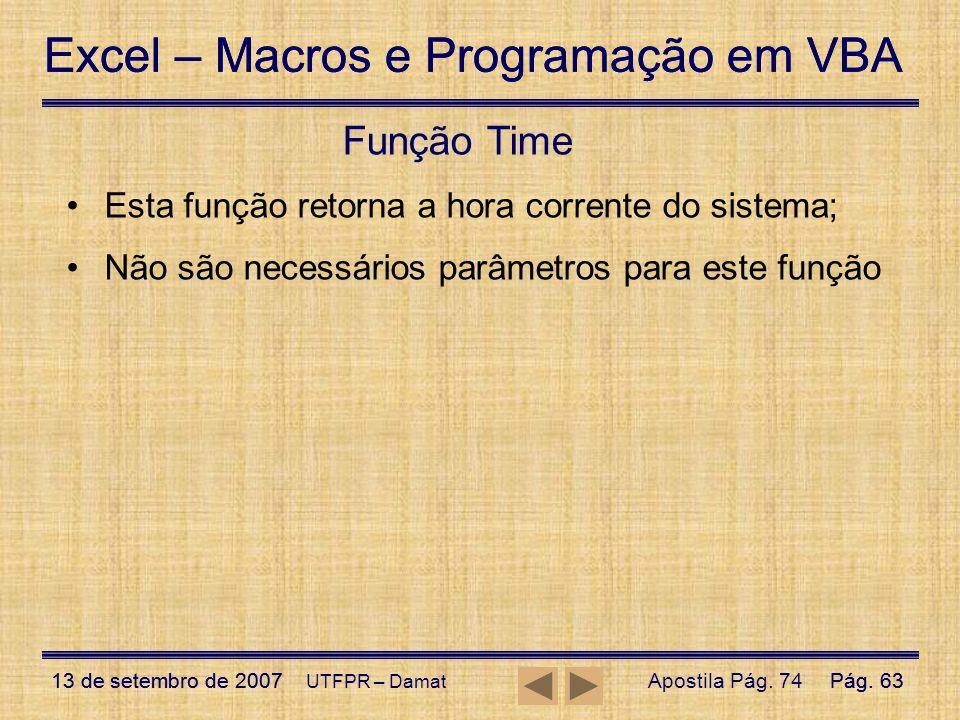 Excel – Macros e Programação em VBA 13 de setembro de 2007Pág. 63 Excel – Macros e Programação em VBA 13 de setembro de 2007Pág. 63 UTFPR – Damat Funç
