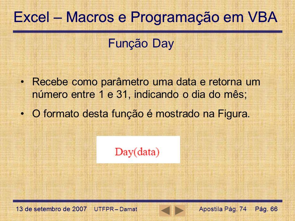 Excel – Macros e Programação em VBA 13 de setembro de 2007Pág. 66 Excel – Macros e Programação em VBA 13 de setembro de 2007Pág. 66 UTFPR – Damat Funç