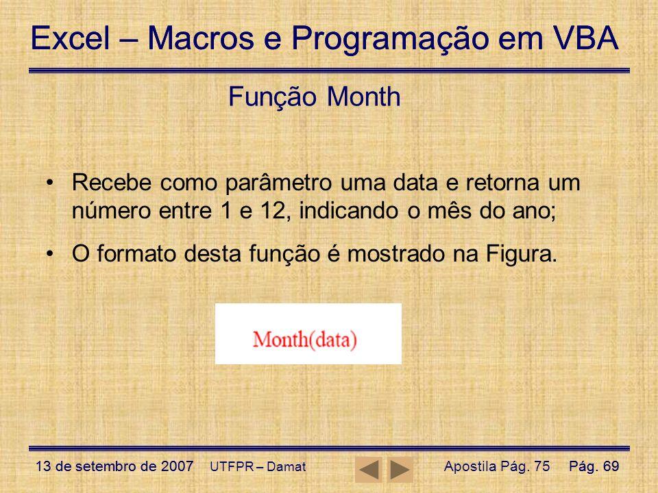 Excel – Macros e Programação em VBA 13 de setembro de 2007Pág. 69 Excel – Macros e Programação em VBA 13 de setembro de 2007Pág. 69 UTFPR – Damat Funç