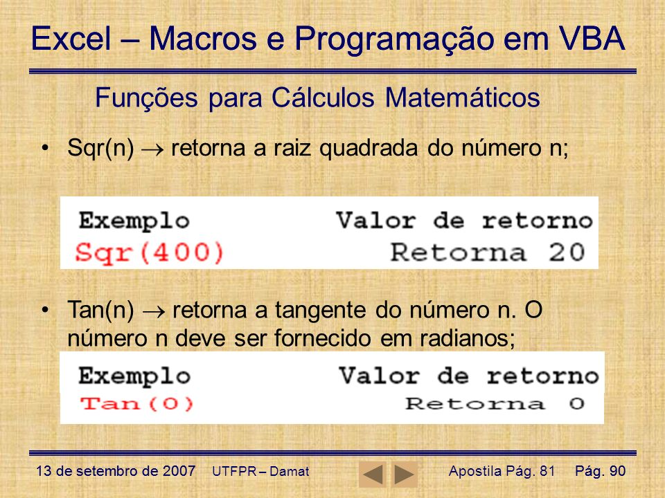 Excel – Macros e Programação em VBA 13 de setembro de 2007Pág. 90 Excel – Macros e Programação em VBA 13 de setembro de 2007Pág. 90 UTFPR – Damat Funç