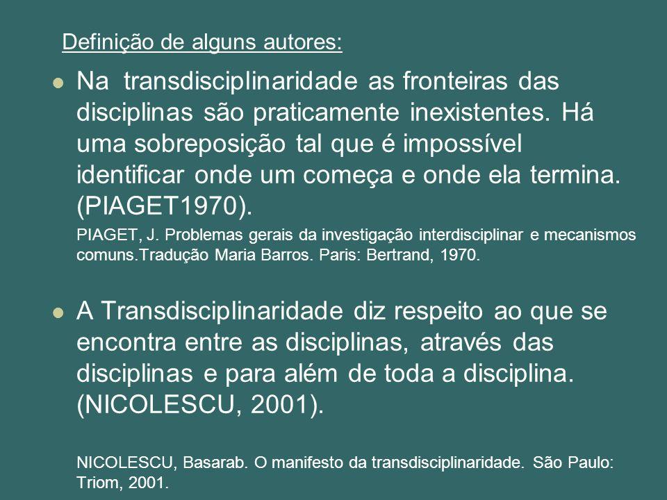 Na transdisciplinaridade as fronteiras das disciplinas são praticamente inexistentes. Há uma sobreposição tal que é impossível identificar onde um com