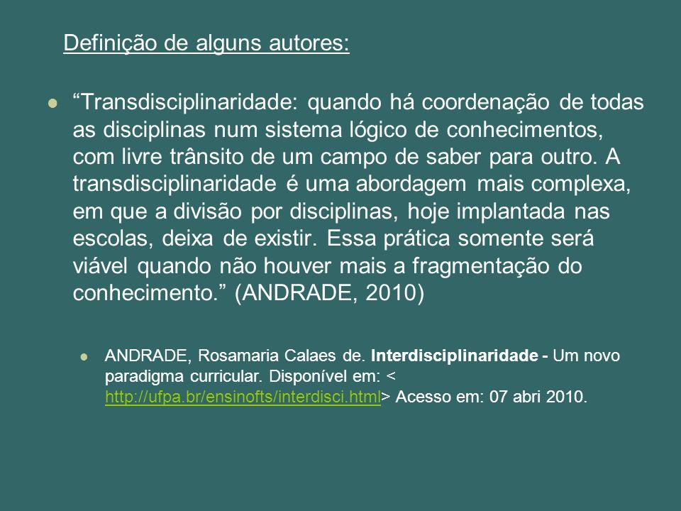 Transdisciplinaridade: quando há coordenação de todas as disciplinas num sistema lógico de conhecimentos, com livre trânsito de um campo de saber para