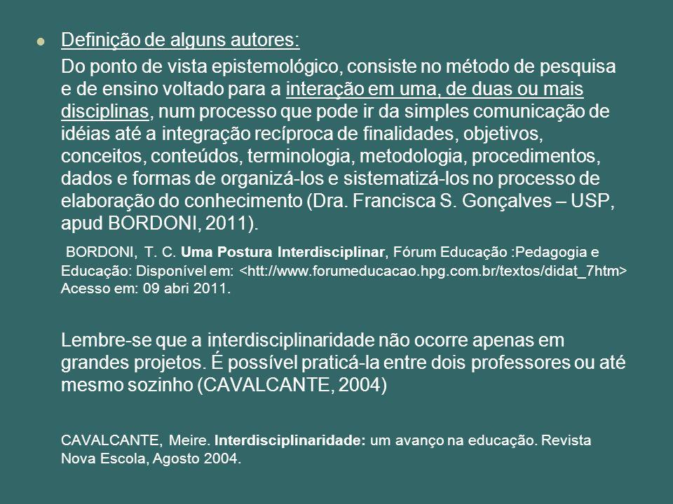 Definição de alguns autores: Do ponto de vista epistemológico, consiste no método de pesquisa e de ensino voltado para a interação em uma, de duas ou