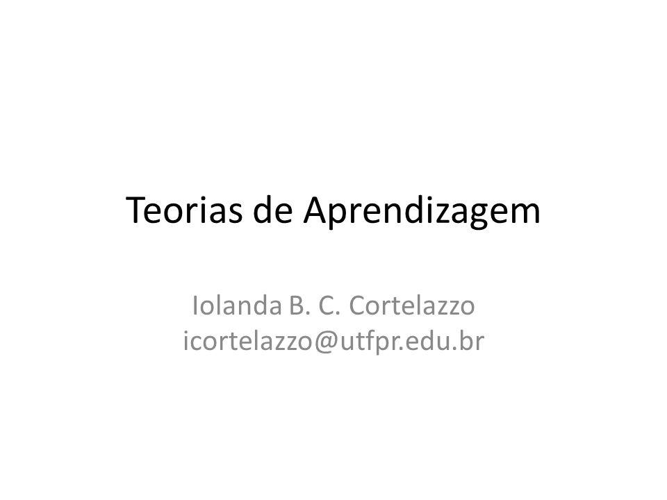 Teorias de Aprendizagem Iolanda B. C. Cortelazzo icortelazzo@utfpr.edu.br