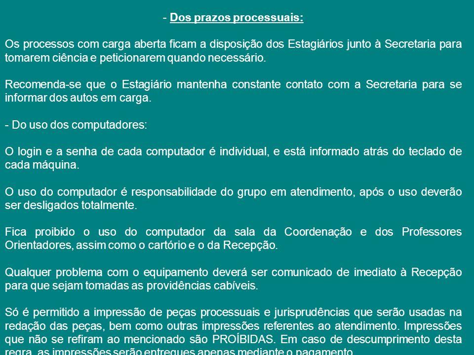 - Dos prazos processuais: Os processos com carga aberta ficam a disposição dos Estagiários junto à Secretaria para tomarem ciência e peticionarem quan