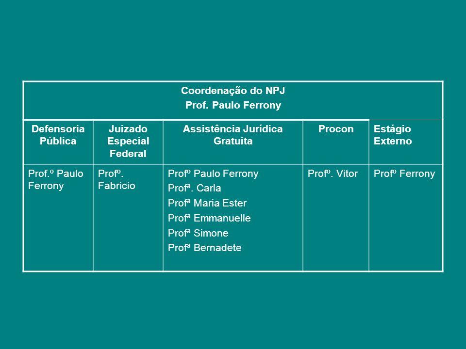 Coordenação do NPJ Prof. Paulo Ferrony Defensoria Pública Juizado Especial Federal Assistência Jurídica Gratuita ProconEstágio Externo Prof.º Paulo Fe