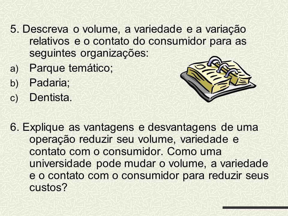 5. Descreva o volume, a variedade e a variação relativos e o contato do consumidor para as seguintes organizações: a) Parque temático; b) Padaria; c)