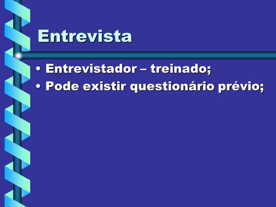 Entrevista Entrevistador – treinado;Entrevistador – treinado; Pode existir questionário prévio;Pode existir questionário prévio;