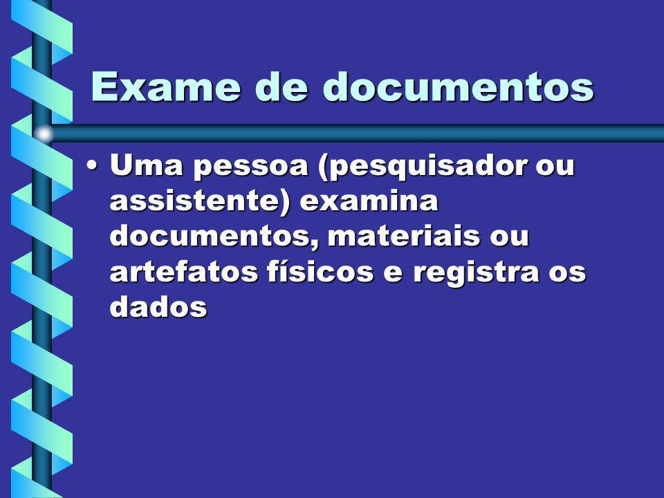 Exame de documentos Uma pessoa (pesquisador ou assistente) examina documentos, materiais ou artefatos físicos e registra os dadosUma pessoa (pesquisad