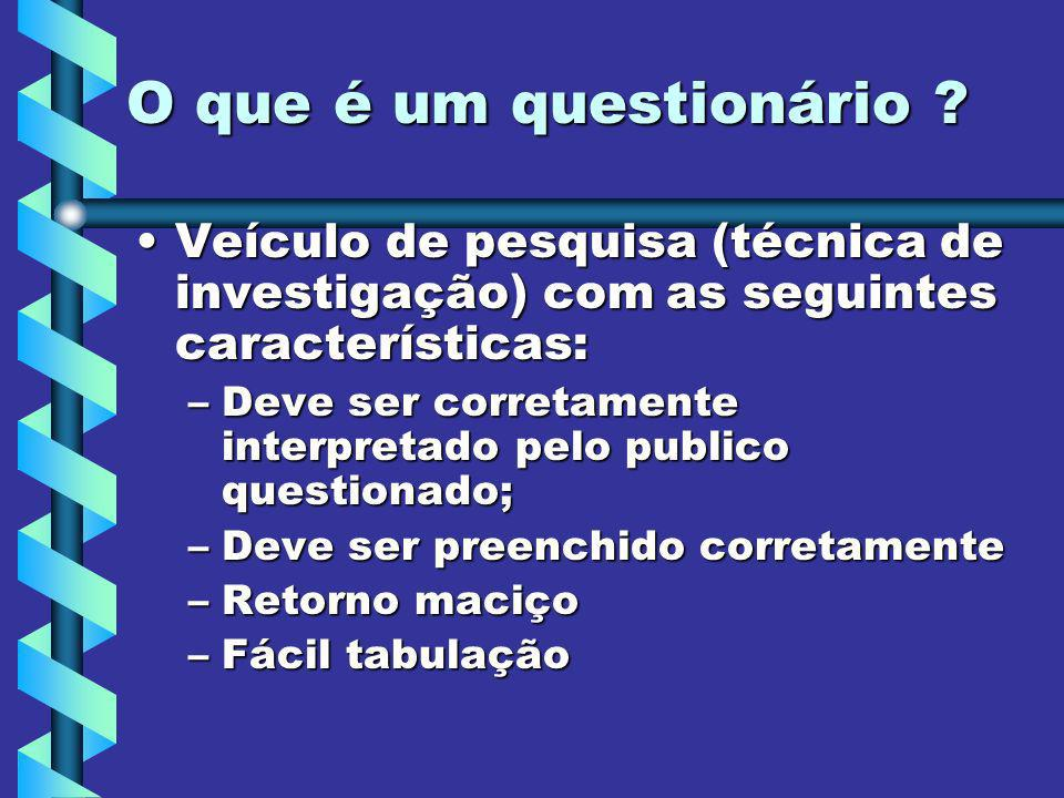 O que é um questionário ? Veículo de pesquisa (técnica de investigação) com as seguintes características:Veículo de pesquisa (técnica de investigação)