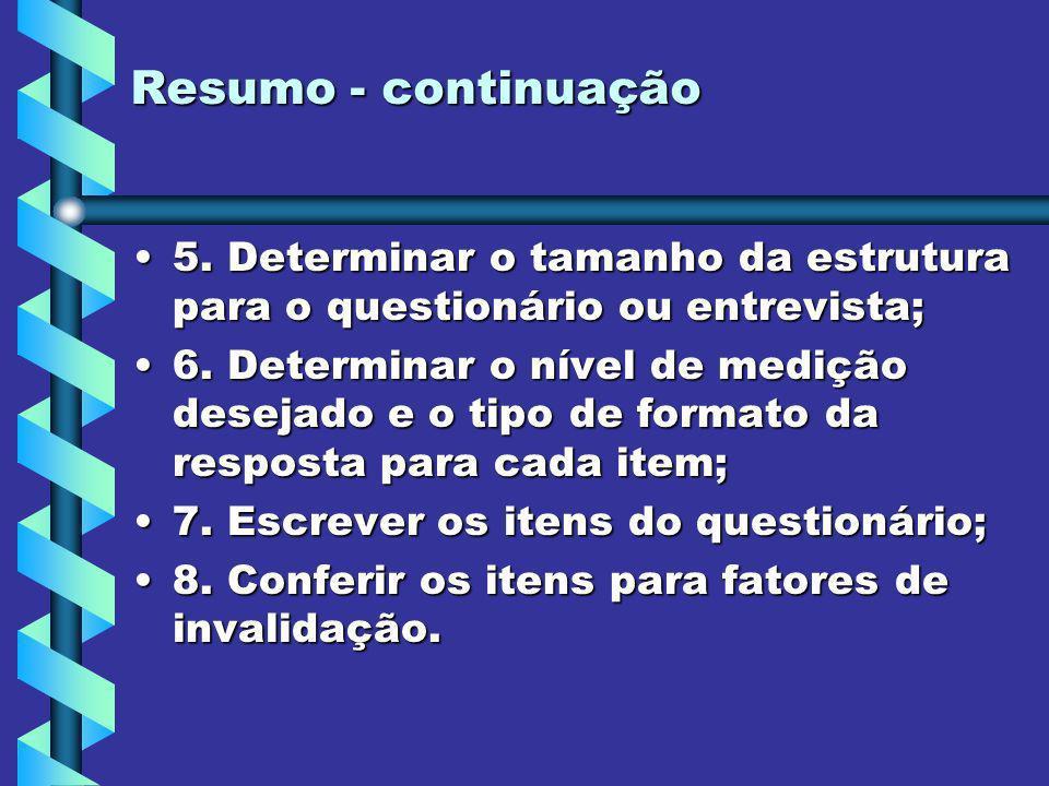 Resumo - continuação 5. Determinar o tamanho da estrutura para o questionário ou entrevista;5. Determinar o tamanho da estrutura para o questionário o
