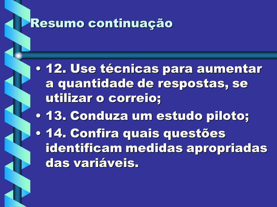 Resumo continuação 12. Use técnicas para aumentar a quantidade de respostas, se utilizar o correio;12. Use técnicas para aumentar a quantidade de resp