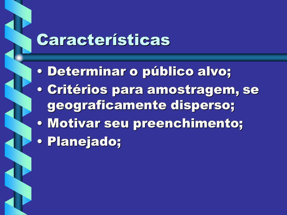 Características Determinar o público alvo;Determinar o público alvo; Critérios para amostragem, se geograficamente disperso;Critérios para amostragem,