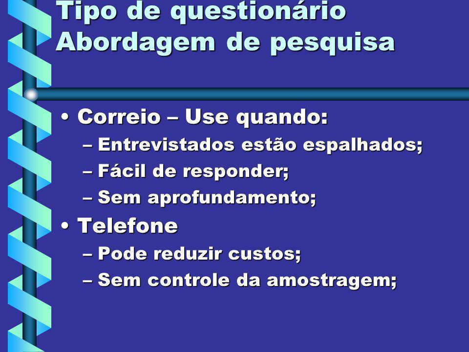 Tipo de questionário Abordagem de pesquisa Correio – Use quando:Correio – Use quando: –Entrevistados estão espalhados; –Fácil de responder; –Sem aprof