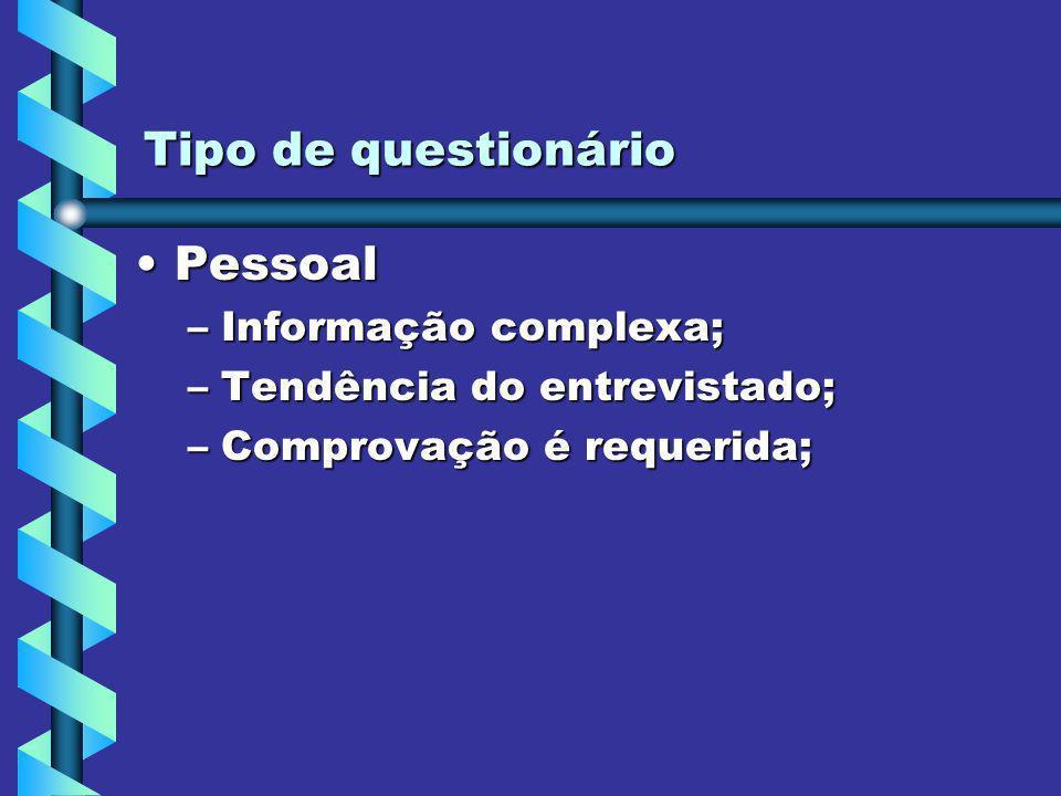 Tipo de questionário PessoalPessoal –Informação complexa; –Tendência do entrevistado; –Comprovação é requerida;