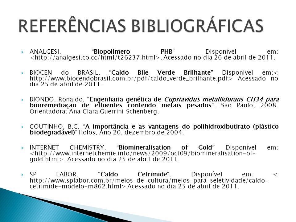 ANALGESI. Biopolímero PHB Disponível em:. Acessado no dia 26 de abril de 2011. BIOCEN do BRASIL. Caldo Bile Verde Brilhante Disponível em: Acessado no