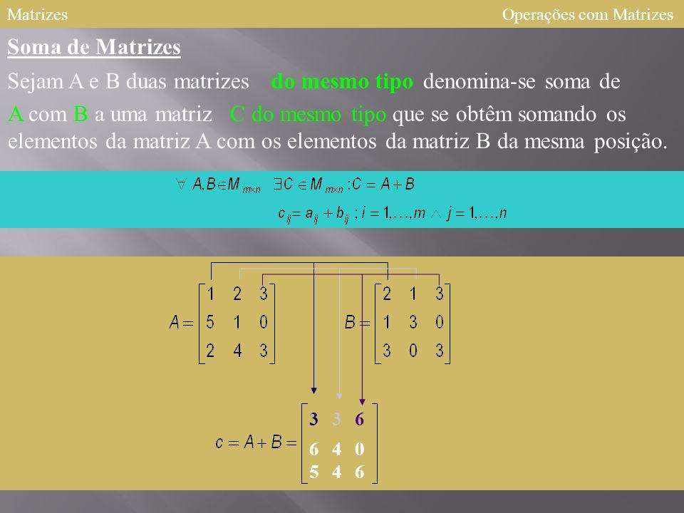 Matrizes Soma de Matrizes Sejam A e B duas matrizes do mesmo tipo denomina-se soma de 336 640 546 A com B a uma matriz C do mesmo tipo que se obtêm somando os elementos da matriz A com os elementos da matriz B da mesma posição.