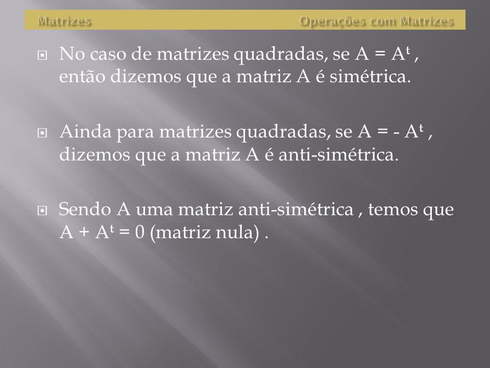 MatrizesOperações com Matrizes Então, se todos as operações a seguir indicados forem definidas, as seguintes propriedades são válidas: Dadas as matriz
