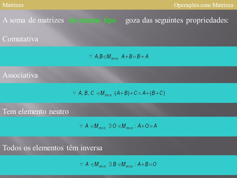 Matrizes Soma de Matrizes Sejam A e B duas matrizes do mesmo tipo denomina-se soma de 336 640 546 A com B a uma matriz C do mesmo tipo que se obtêm so