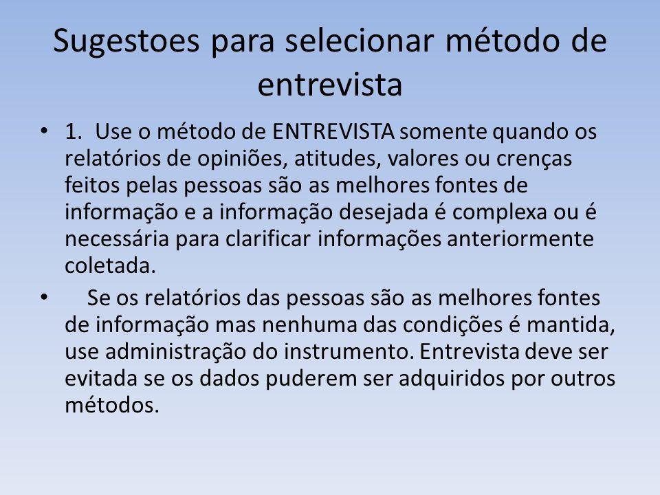 Sugestoes para selecionar método de entrevista 1. Use o método de ENTREVISTA somente quando os relatórios de opiniões, atitudes, valores ou crenças fe