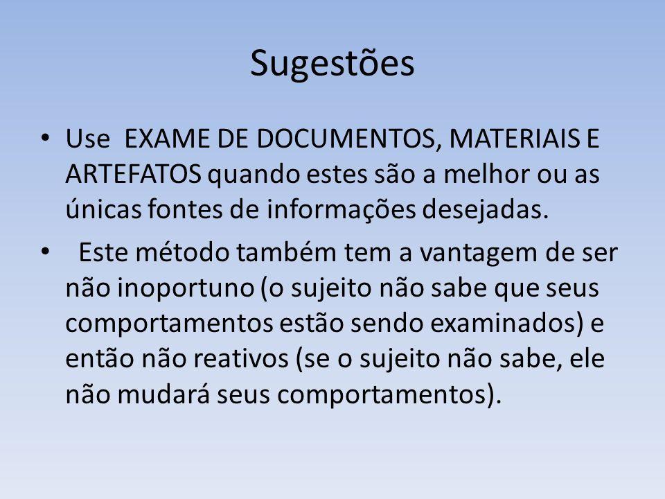 Sugestões Use EXAME DE DOCUMENTOS, MATERIAIS E ARTEFATOS quando estes são a melhor ou as únicas fontes de informações desejadas. Este método também te