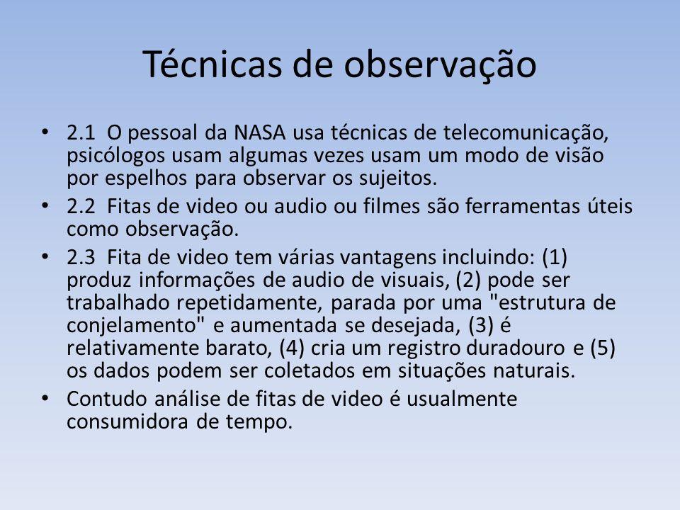 Técnicas de observação 2.1 O pessoal da NASA usa técnicas de telecomunicação, psicólogos usam algumas vezes usam um modo de visão por espelhos para ob