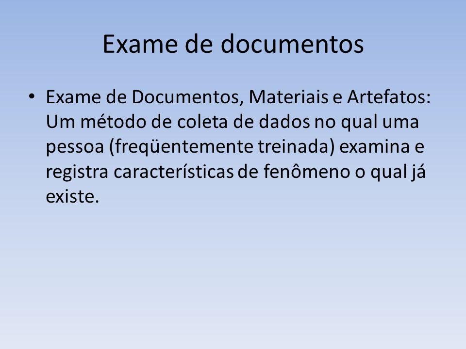 Exame de documentos Exame de Documentos, Materiais e Artefatos: Um método de coleta de dados no qual uma pessoa (freqüentemente treinada) examina e re