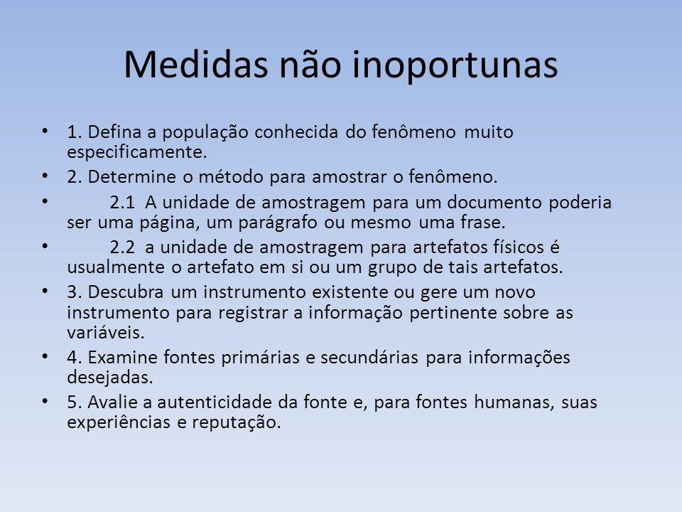 Medidas não inoportunas 1. Defina a população conhecida do fenômeno muito especificamente. 2. Determine o método para amostrar o fenômeno. 2.1 A unida