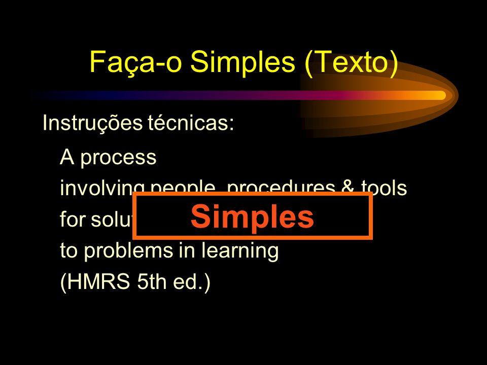 Faça-o Simples (Texto) Instruções técnicas: A complex integrated process involving people, procedures, ideas, devices, and organization, for analyzing