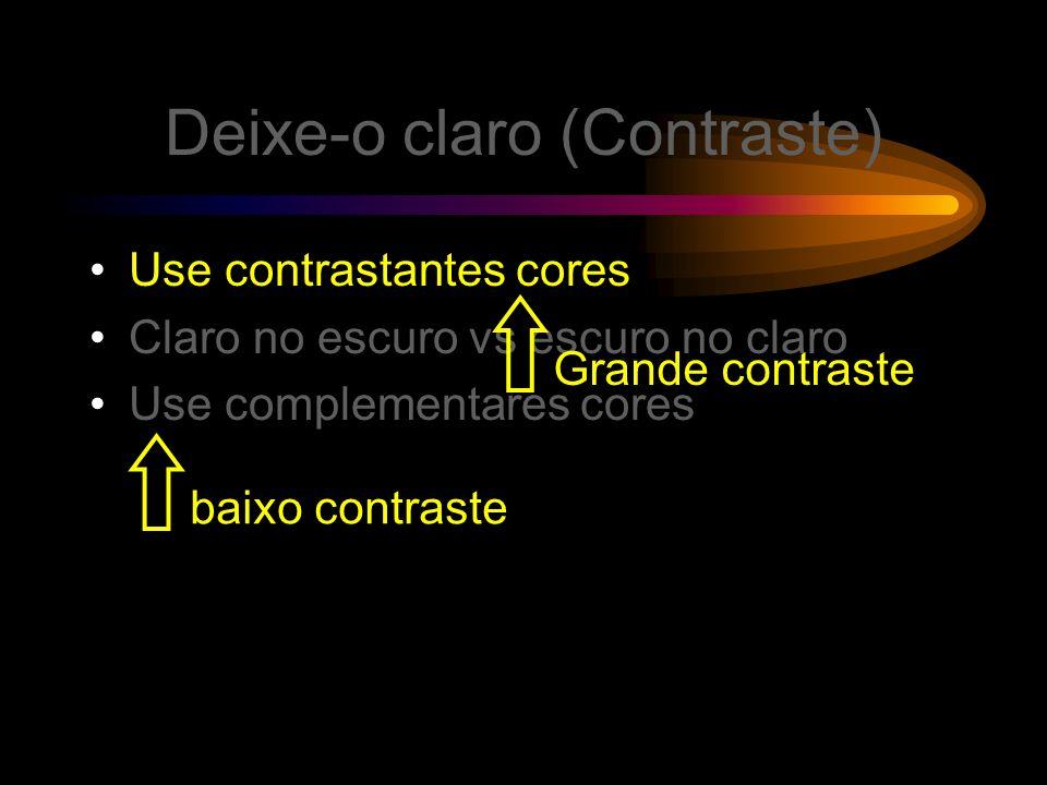 Faça-o claro (Cores) Use cores contrastantes Branco no preto vs preto no branco Use cores complementares
