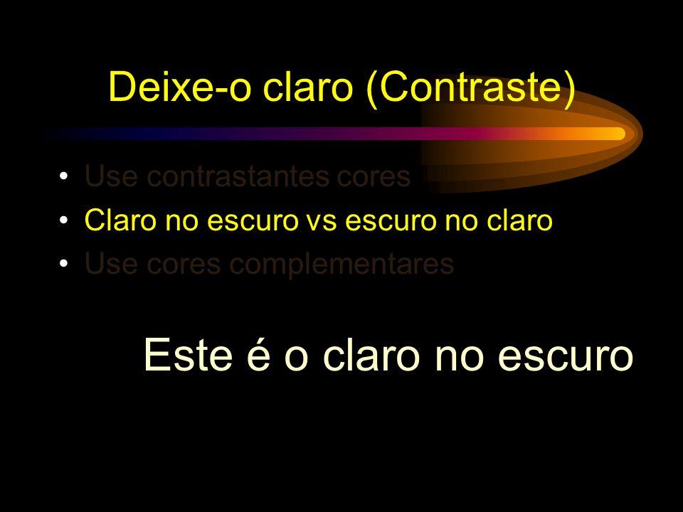 Deixe-o claro (Contraste) Use contrastantes cores Claro no escuro vs escuro no claro Use complementares cores baixo contrasteGrande contraste
