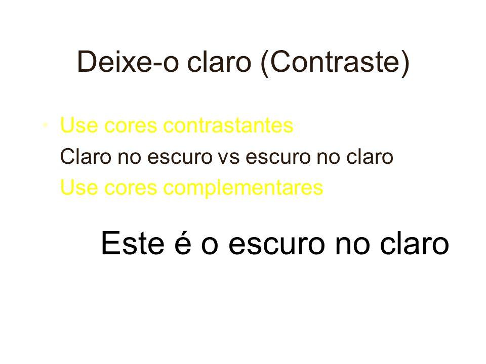 Deixe-o claro (Contraste) Use contrastantes cores Claro no escuro vs escuro no claro Use cores complementares Este é o claro no escuro