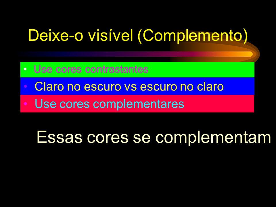 Deixe-o claro (Complemento) Use cores contrastantes Claro no escuro vs escuro no claro light Use cores complementares Essas cores não são complementar