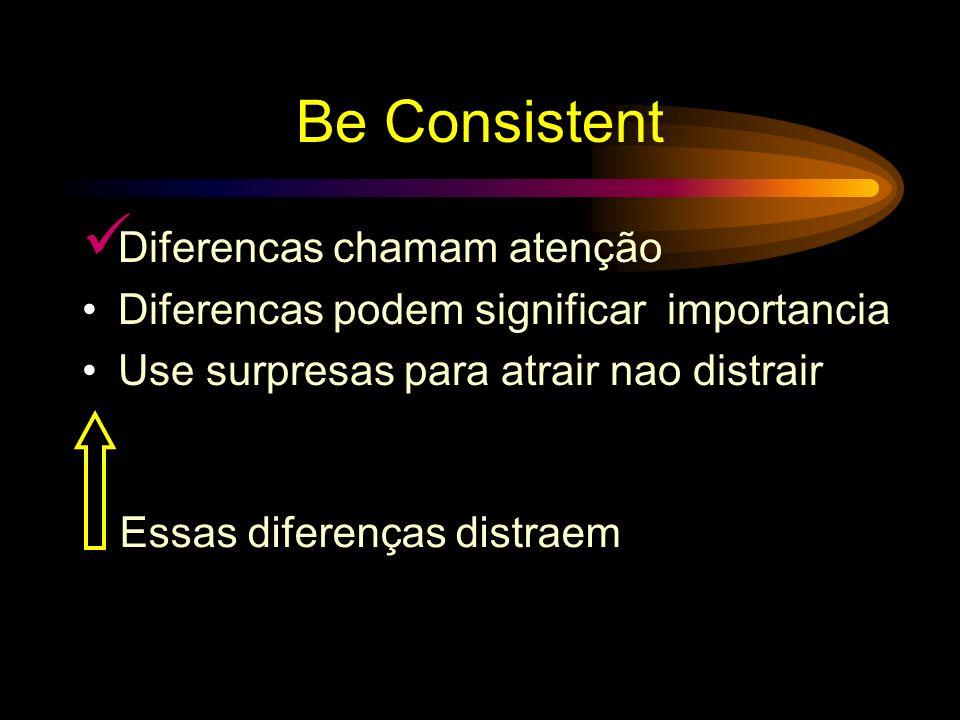 Seja Consistente Diferencas chamam atenção Diferencas podem significar importancia Use surpresas para atrair nao distrair Esse sinal chama atenção