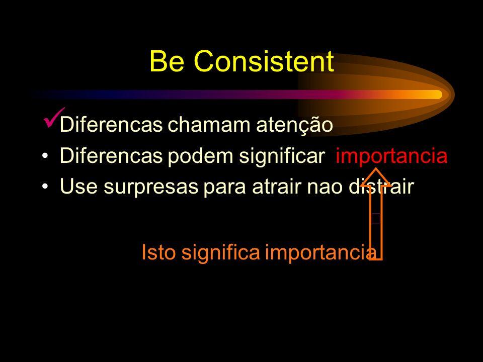 Be Consistent Diferencas chamam atenção Diferencas podem significar importancia Use surpresas para atrair nao distrair Essas diferenças distraem