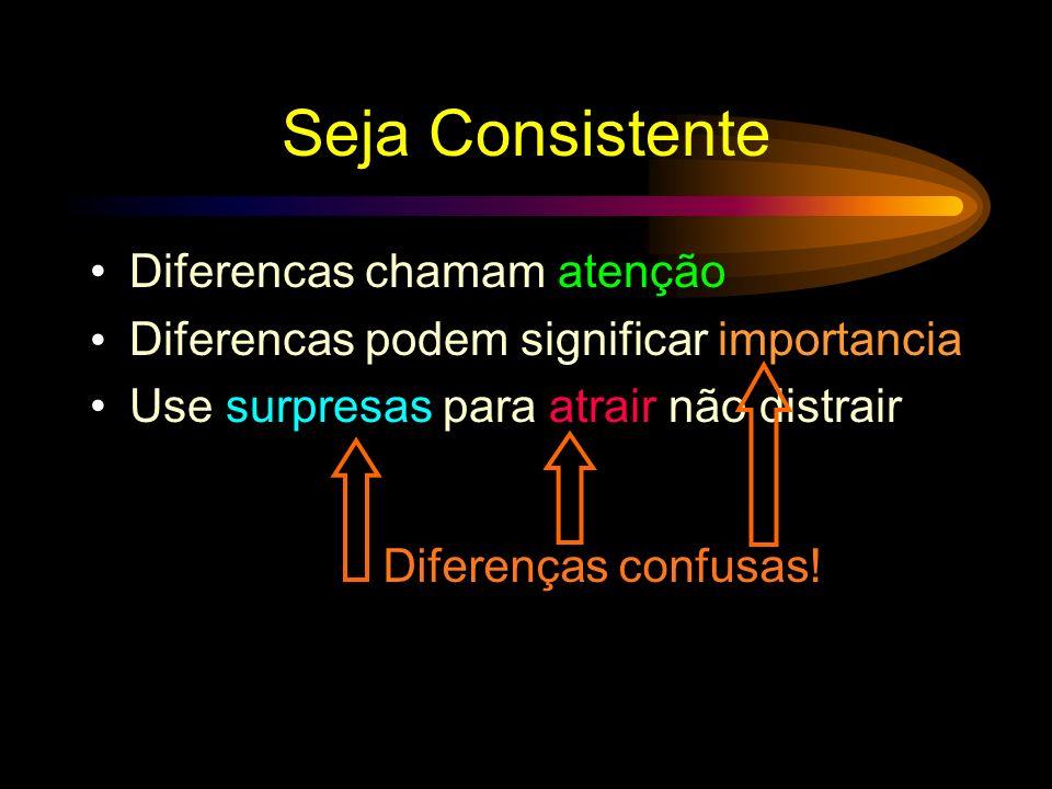 Be Consistent Diferencas chamam atenção Diferencas podem significar importancia Use surpresas para atrair nao distrair Isto significa importancia