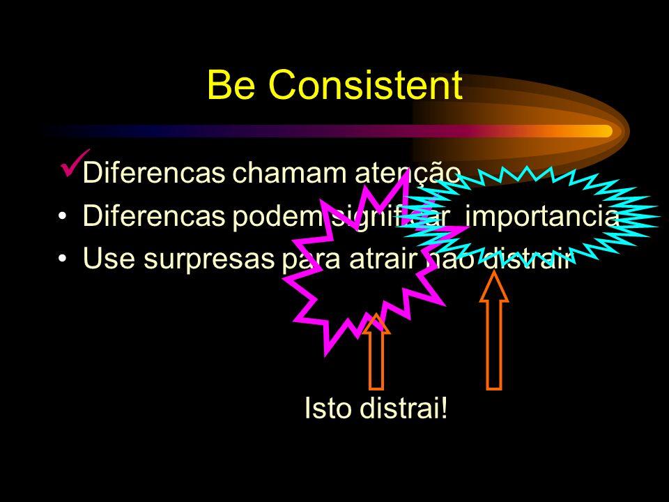 Seja Consistent Diferencas chamam atenção Diferencas podem significar importancia Use surpresas para atrair nao distrair Esta surpresa atrai