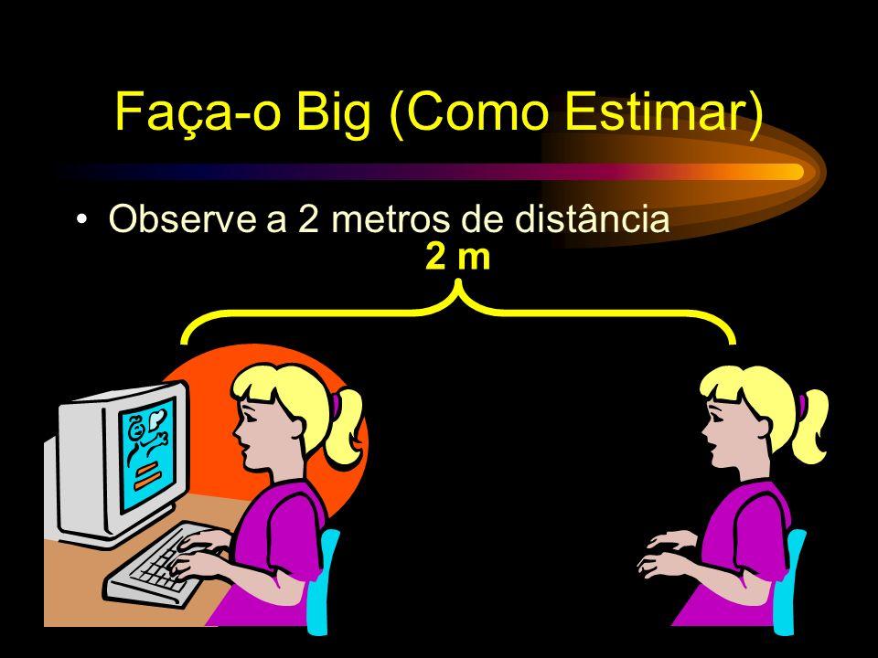 Faça-o Big (Como Estimar) Observe a 2 metros de distância 2 m