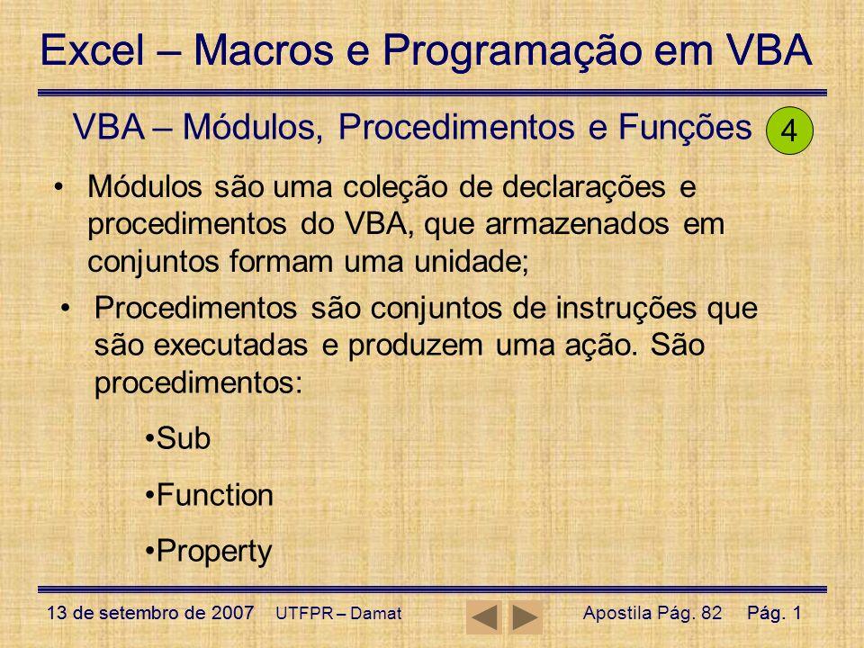 Excel – Macros e Programação em VBA 13 de setembro de 2007Pág. 1 Excel – Macros e Programação em VBA 13 de setembro de 2007Pág. 1 UTFPR – Damat VBA –