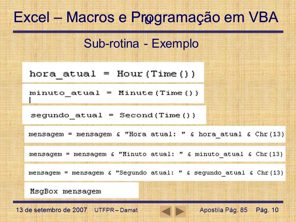 Excel – Macros e Programação em VBA 13 de setembro de 2007Pág. 10 Excel – Macros e Programação em VBA 13 de setembro de 2007Pág. 10 UTFPR – Damat Sub-