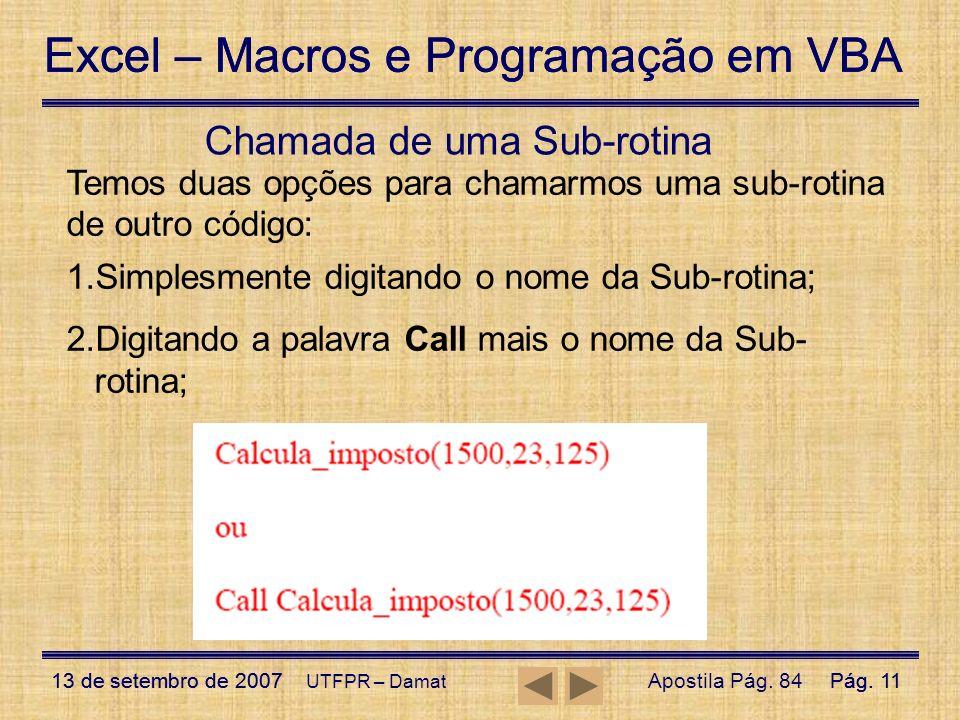 Excel – Macros e Programação em VBA 13 de setembro de 2007Pág. 11 Excel – Macros e Programação em VBA 13 de setembro de 2007Pág. 11 UTFPR – Damat Cham