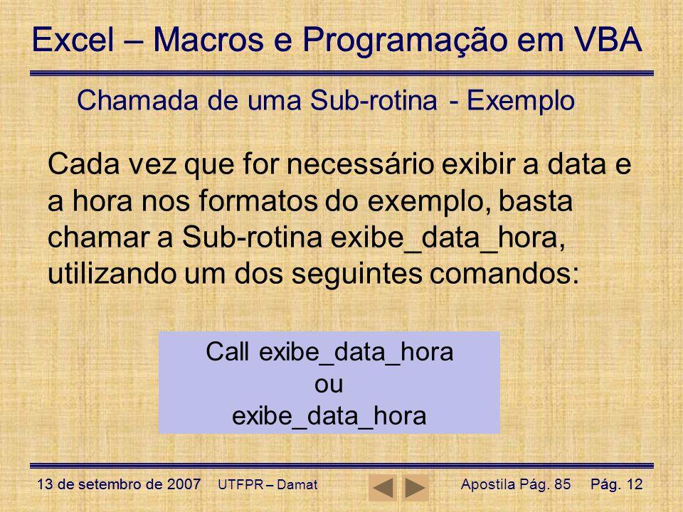 Excel – Macros e Programação em VBA 13 de setembro de 2007Pág. 12 Excel – Macros e Programação em VBA 13 de setembro de 2007Pág. 12 UTFPR – Damat Cham